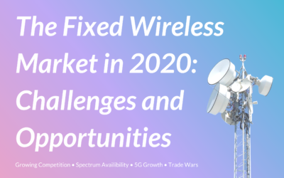 The Fixed Wireless Market in 2020: Challenges and Opportunities