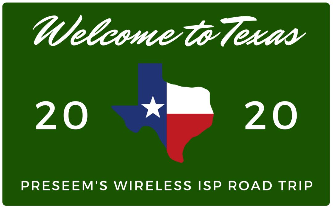 Preseem's 2020 Wireless ISP Texas Road Trip